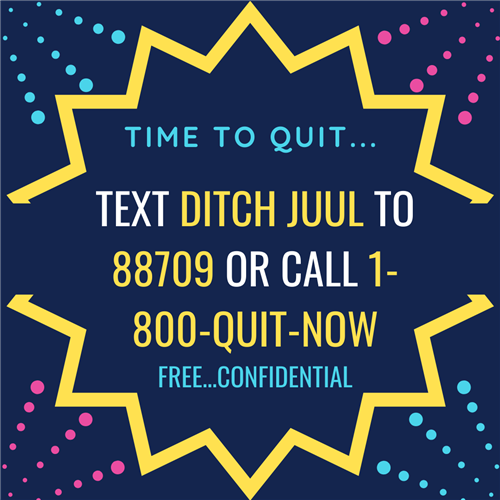 Text Ditch Juul to 88709 or Call 1-800-quit-now. Free and confidential