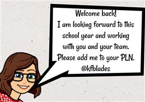 Welcome back. I am looking forward to this school year and working with you and your team. Please add me to your PLN. @kfblad